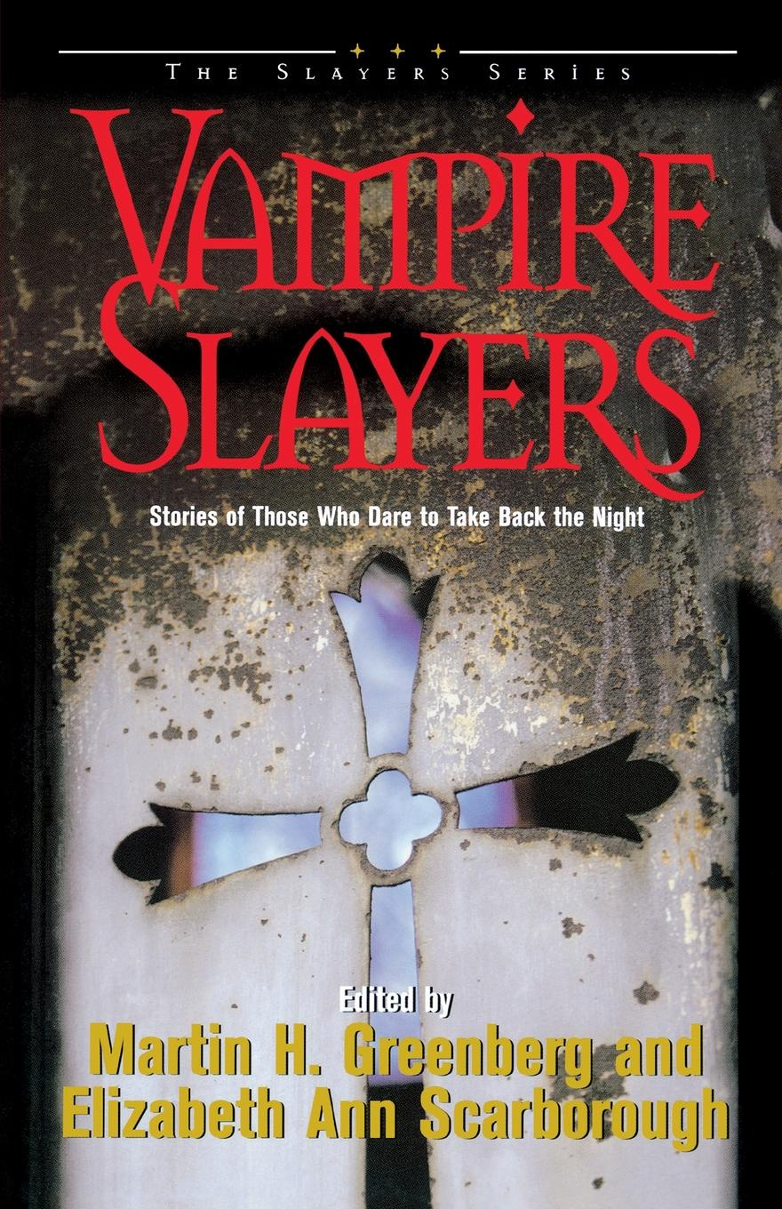 Martin Harry Greenberg Vampire Slayers. Stories of Those Who Dare to Take Back the Night bender a willful creatures stories