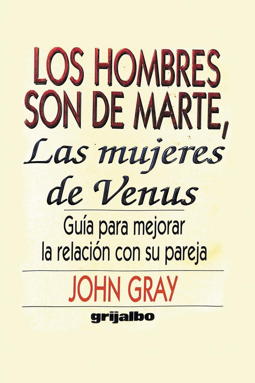John Gray Los Hombres Son De Marte, Las Mujeres de Venus. Guia para mejorar la relacion con su pareja meyer alice mujeres y