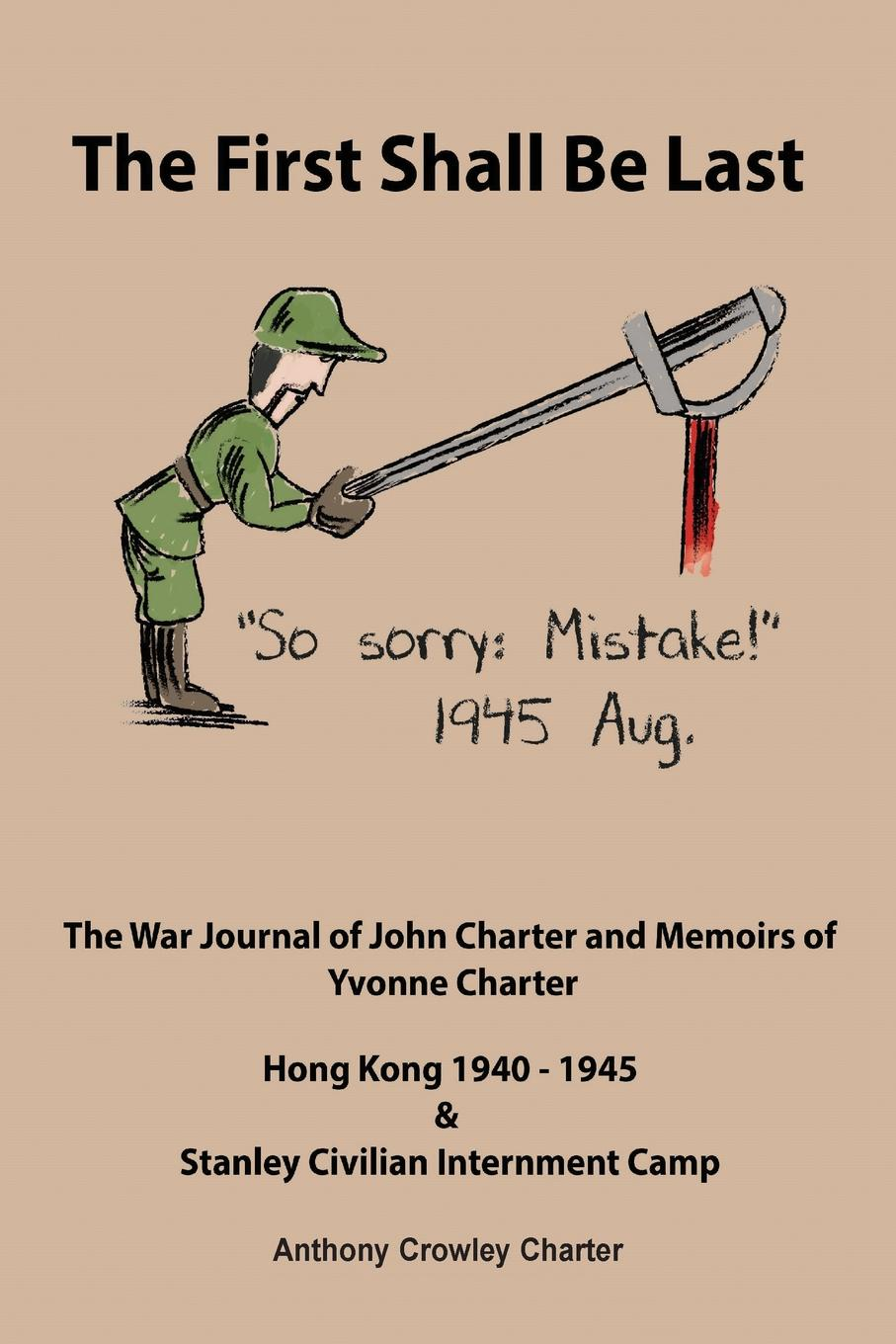 Anthony Crowley Charter The First Shall Be Last.  War Journal of John  and Memoirs  Yvonne