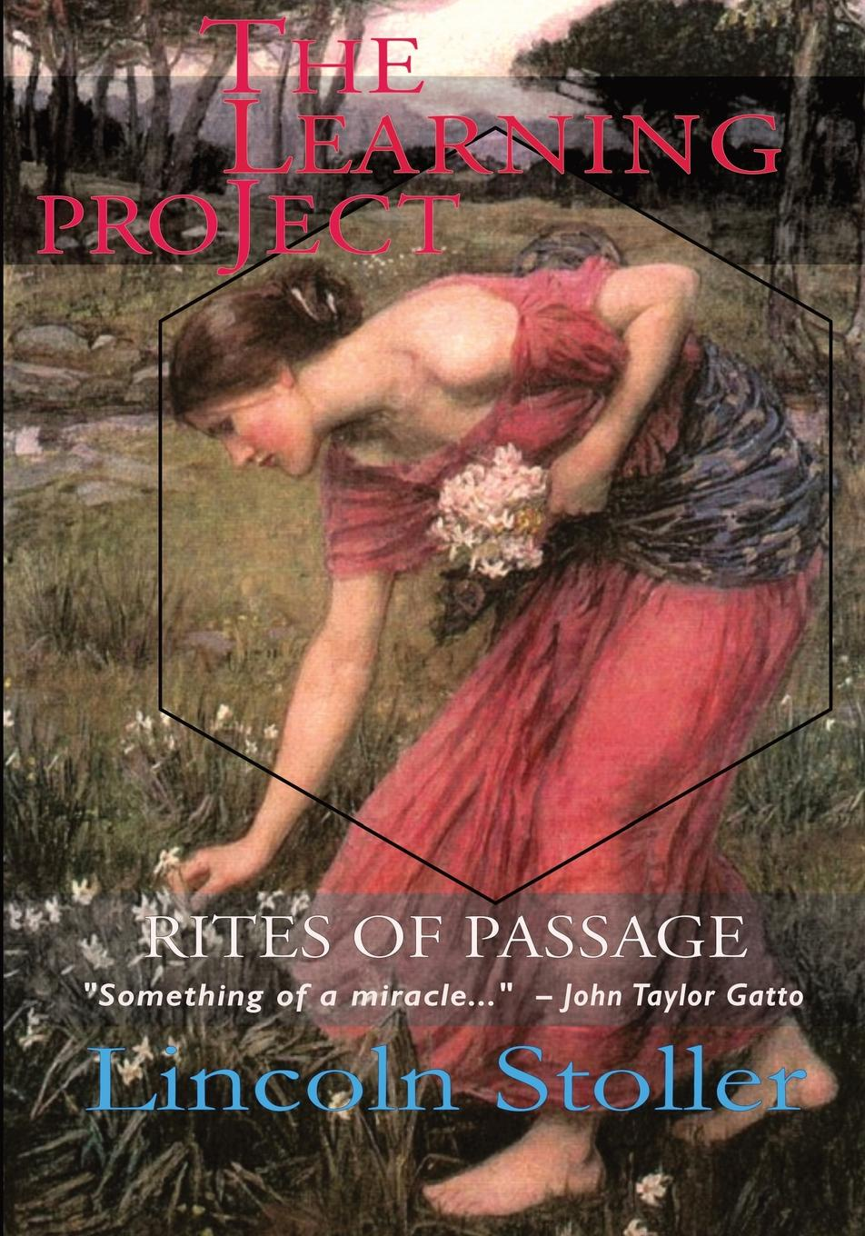 Lincoln Stoller The Learning Project. Rites of Passage rites of spring