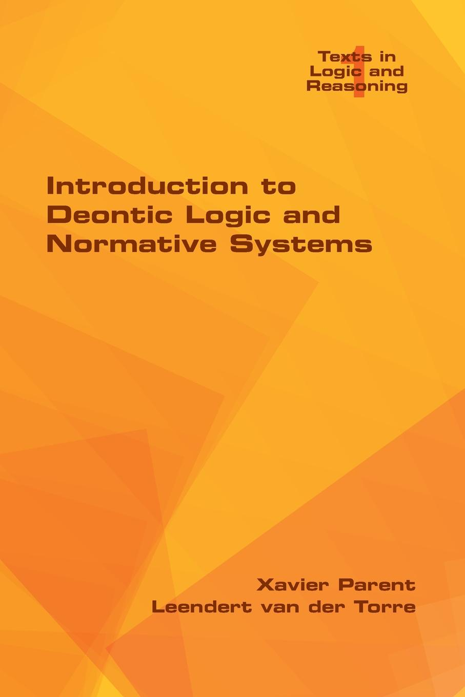 Xavier Parent, Leendert van der Torre Introduction to Deontic Logic and Normative Systems logic methodology and philosophy of science logic and science facing the new technologies