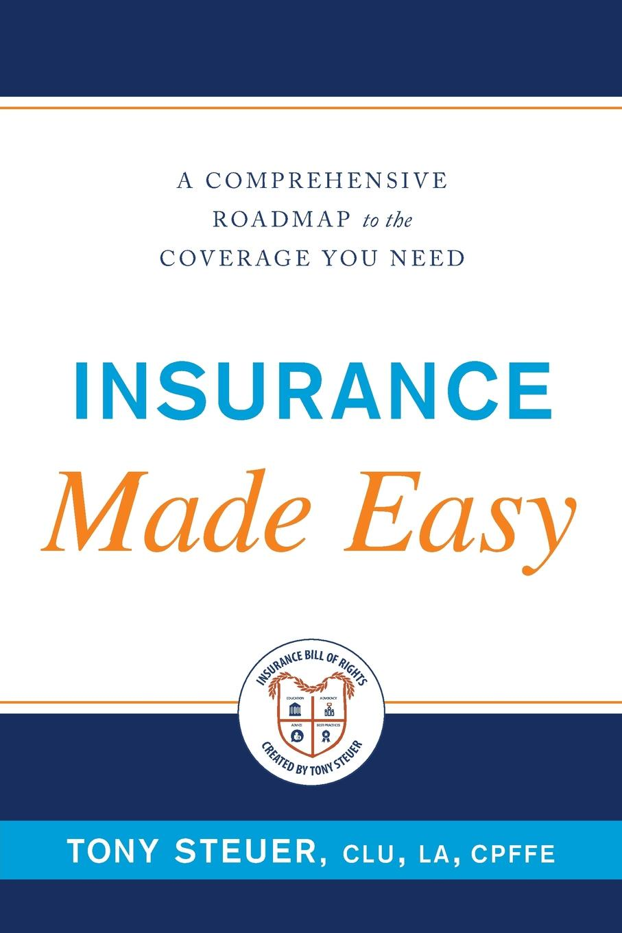 Tony Steuer Insurance Made Easy. A Comprehensive Roadmap to the Coverage You Need laura hymes insurance fraud casebook paying a premium for crime isbn 9781118700938