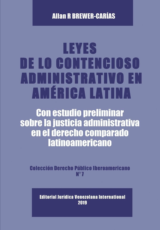 Allan R. BREWER-CARIAS LEYES DE LO CONTENCIOSO ADMINISTRATIVO EN AM.ERICA LATINA. Con un estudio preliminar sobre la Justicia Administrativa en el derecho administrativo comparado latinoamericano все цены