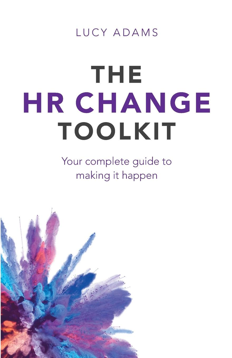 Lucy Adams The HR Change Toolkit. Your complete guide to making it happen the trust prince s make it happen the prince s trust guide to starting your own business