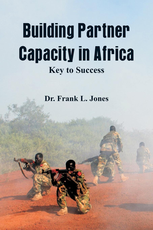 Dr. Frank L. Jones Building Partner Capacity in Africa. Keys to Success everbrite baseball bat led flashlight 2000 lumens baton torch light for self defense security cam e011030ae