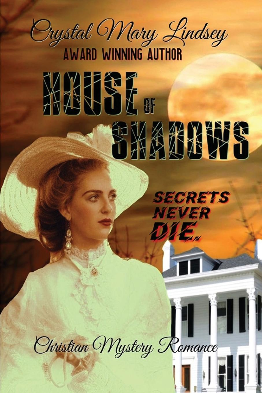 Crystal Mary Lindsey HOUSE of SHADOWS. Secrets Never Die