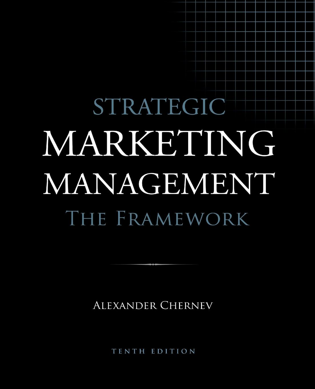 Alexander Chernev Strategic Marketing Management - The Framework, 10th Edition christopher culp l the risk management process business strategy and tactics