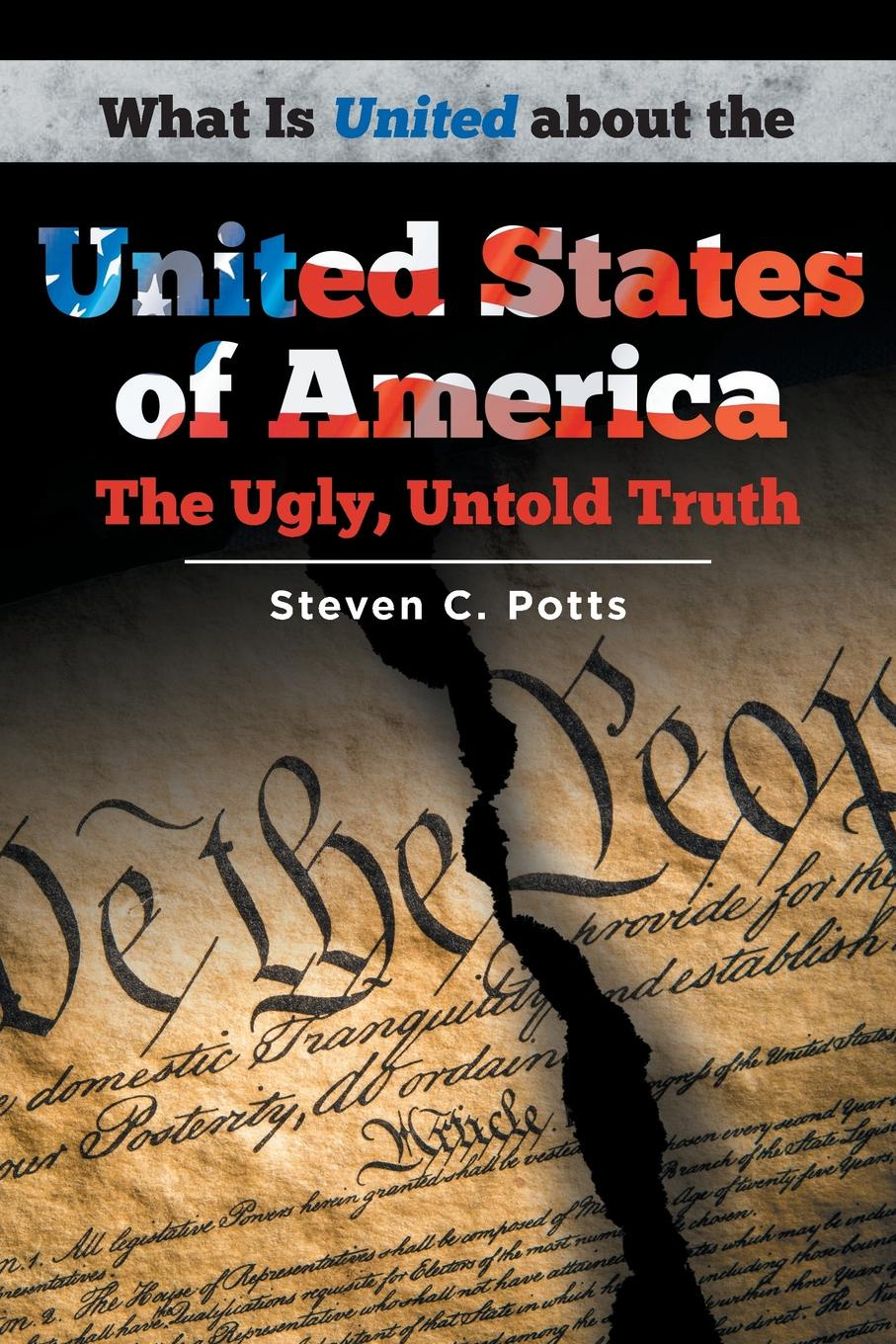 Steven C. Potts What is United about the United States of America. The Ugly, Untold Truth gabriel moran america in the united states and the united states in america a philosophical essay