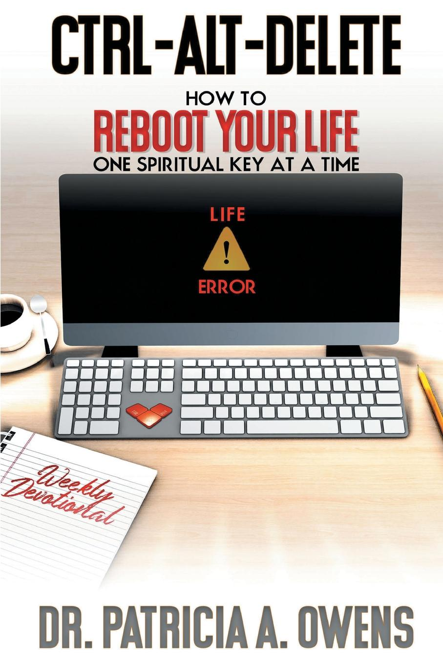 Dr. Patricia A. Owens Control-Alt-Delete. How to Reboot Your Life One Spiritual Key at a Time bethenia owens adair dr owens adair some of her life experiences