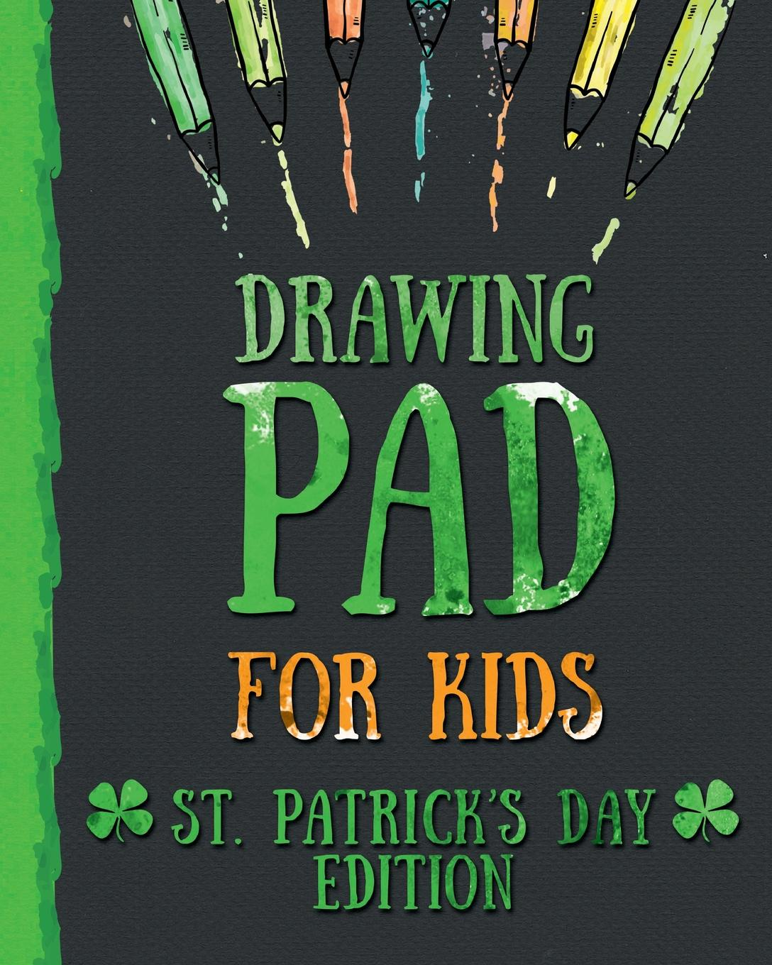 Peanut Prodigy Drawing Pad for Kids - St. Patrick.s Day Edition. Creative Blank Sketch Book for Boys and Girls Ages 3, 4, 5, 6, 7, 8, 9, and 10 Years Old - An Arts and Crafts Book for Coloring, Drawing, Doodling and Painting on St. Patricks Day st george for england songs and plays for st george s day