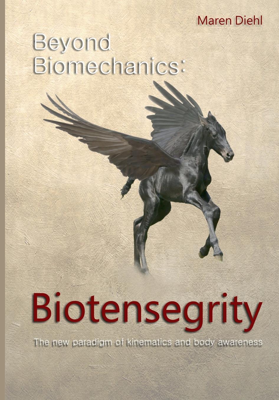 Maren Diehl Beyond Biomechanics - Biotensegrity. The new paradigm of kinematics and body awareness biomechanics of steppage gait