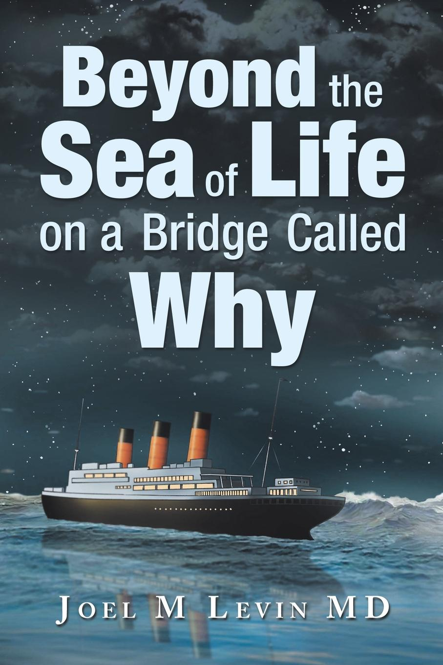 Joel M Levin MD Beyond the Sea of Life on a Bridge Called Why spermbirds me and my people 2 dvd