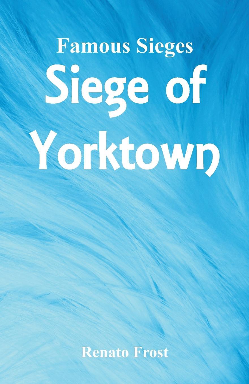 лучшая цена Renato Frost Famous Sieges. Siege of Yorktown