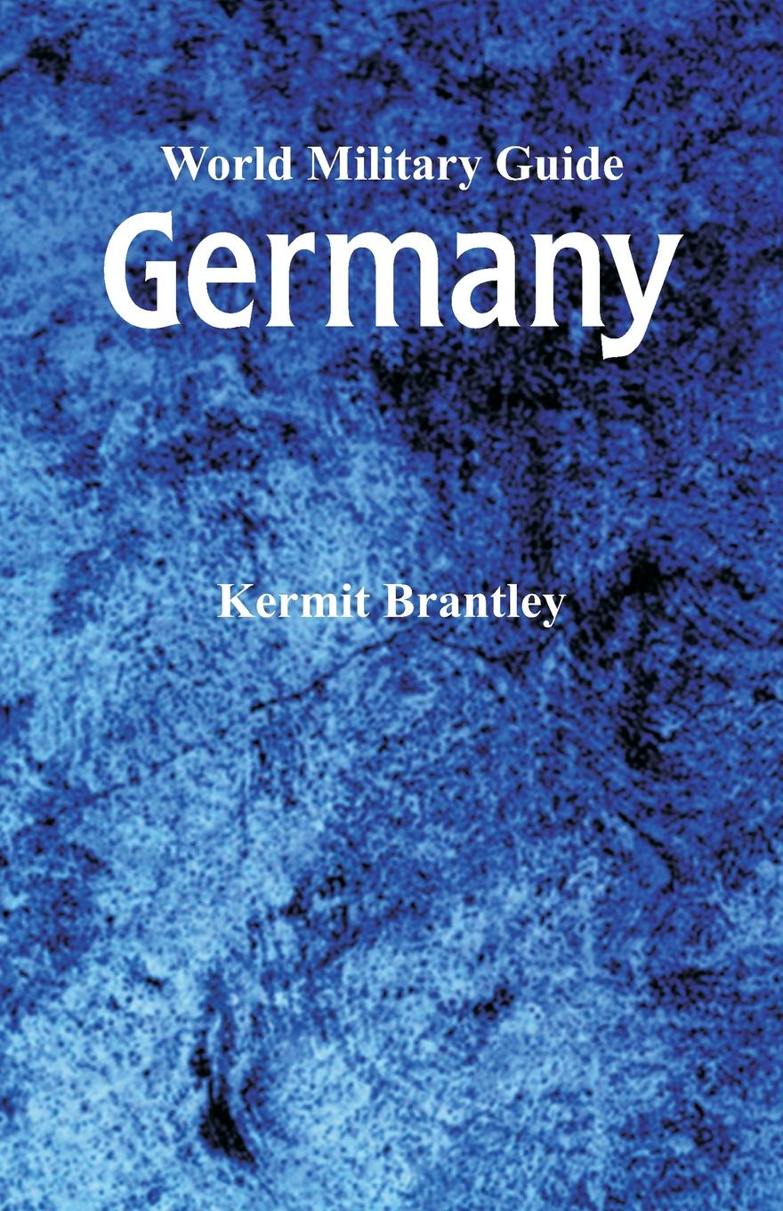 Kermit Brantley World Military Guide. Germany war photography images of armed conflict and its aftermath