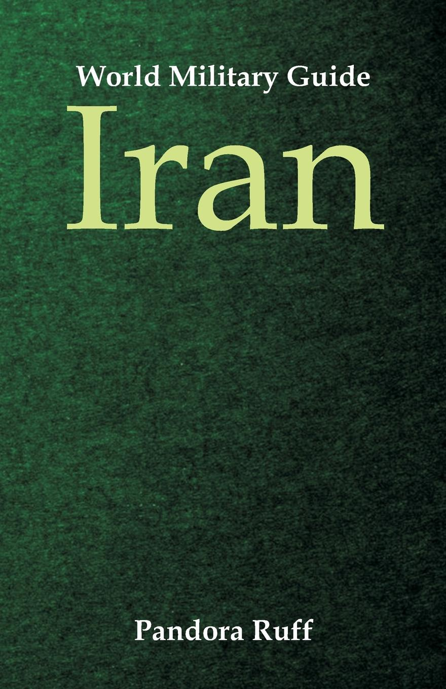 Pandora Ruff World Military Guide. Iran war photography images of armed conflict and its aftermath