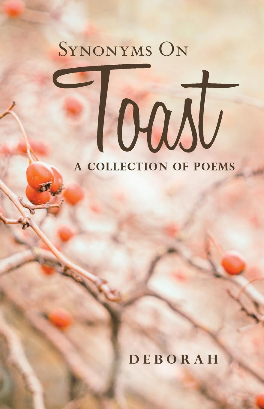 Deborah Synonyms on Toast. A Collection of Poems charents yeghishe poems of yeghishe charent