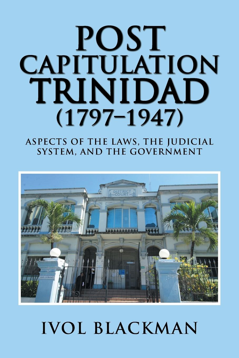 Ivol Blackman Post Capitulation Trinidad (1797-1947). Aspects of the Laws, the Judicial System, and the Government недорго, оригинальная цена