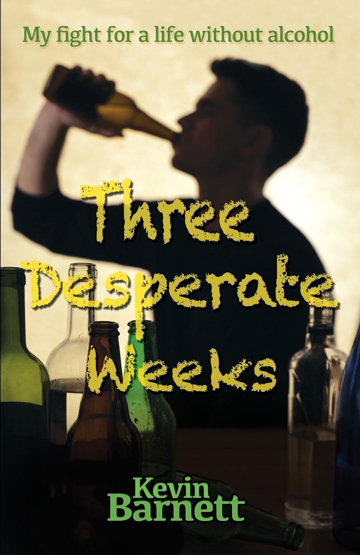 Kevin Barnett Three Desperate Weeks skinny weeks and weekend feasts