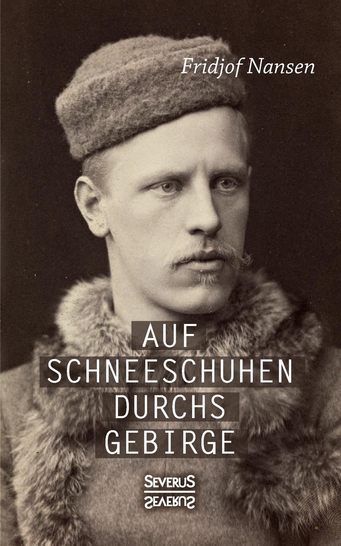 Fridtjof Nansen Auf Schneeschuhen ubers Gebirge fridtjof nansen auf schneeschuhen durch gronland