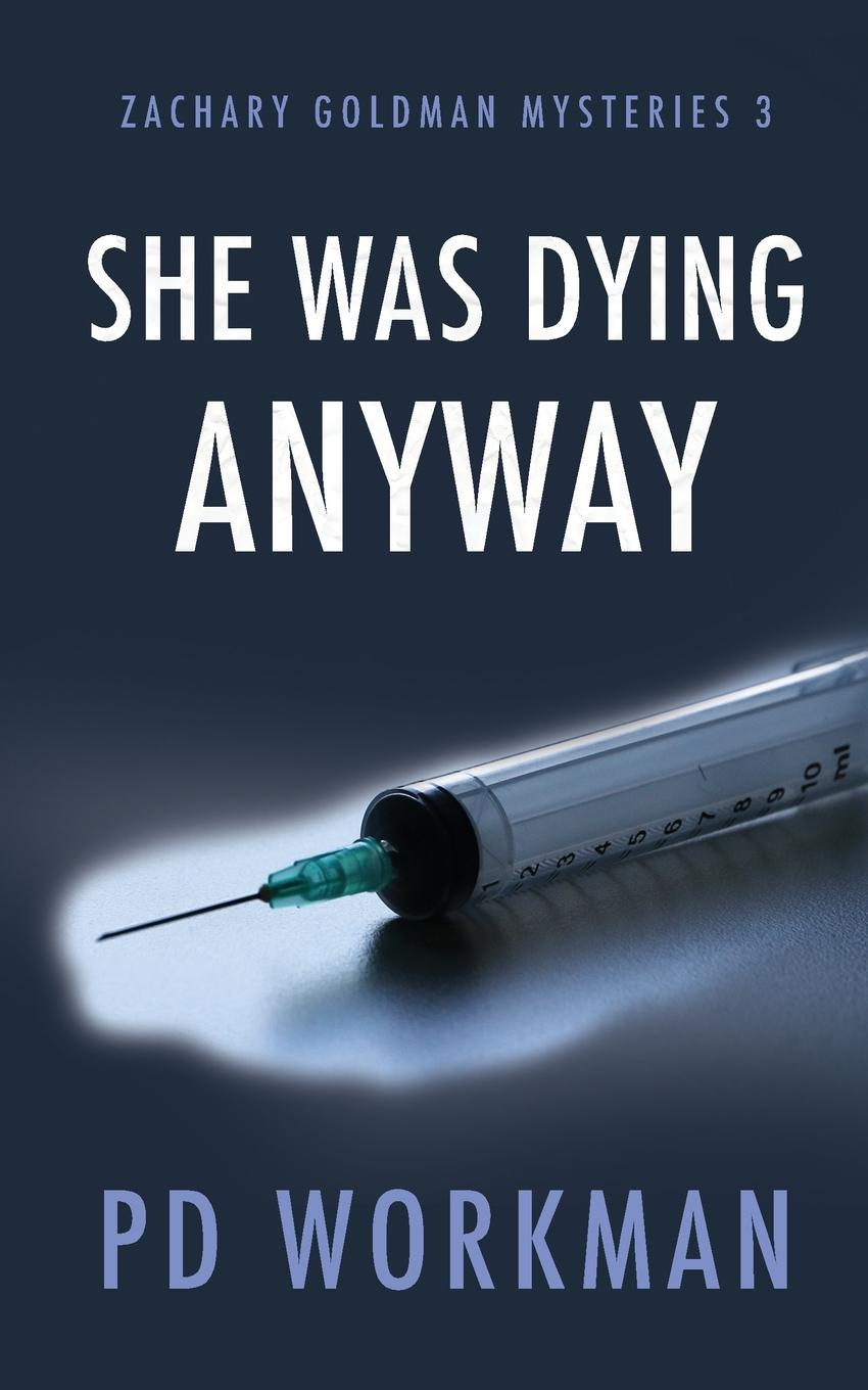 P.D. Workman She was Dying Anyway the truth about death and dying