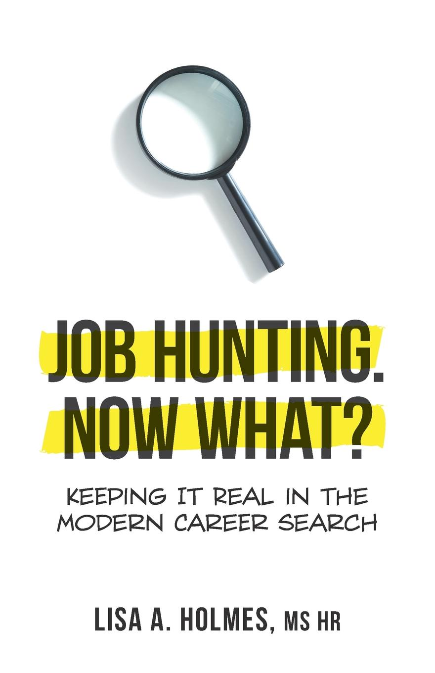 Lisa A. Holmes Job Hunting. NOW What.. Keeping It Real in the Modern Career Search optimal unemployment insurance in a job search