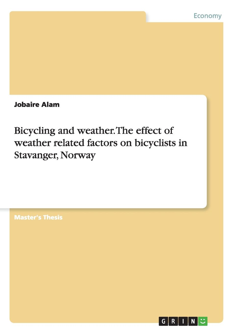 Jobaire Alam Bicycling and weather. The effect of weather related factors on bicyclists in Stavanger, Norway