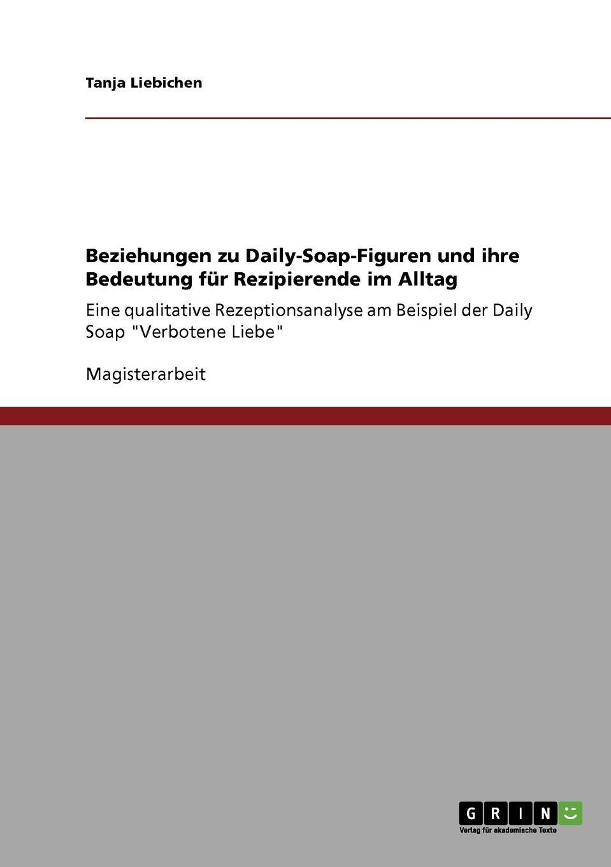Tanja Liebichen Beziehungen zu Daily-Soap-Figuren und ihre Bedeutung fur Rezipierende im Alltag