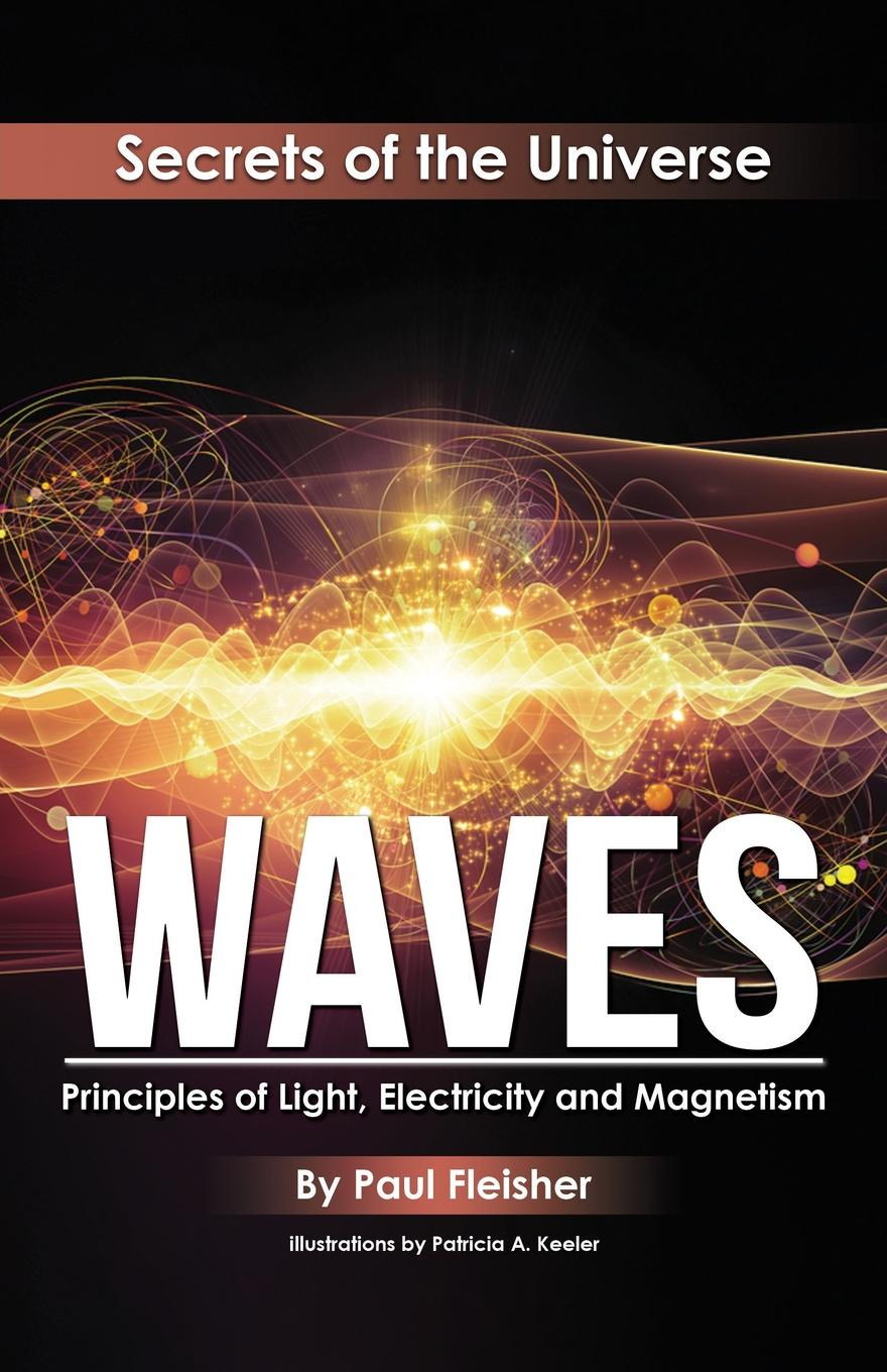 цена Paul Fleisher Waves. Principles of Light, Electricity and Magnetism в интернет-магазинах