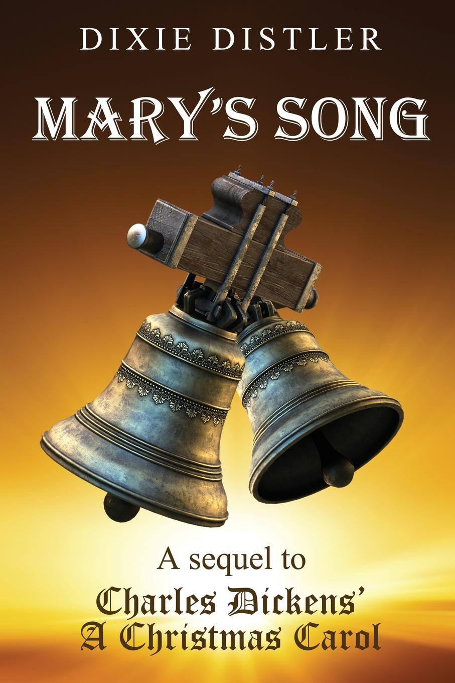 Dixie Distler Mary.s Song. A Sequel to Charles Dickens. A Christmas Carol christmas around the world