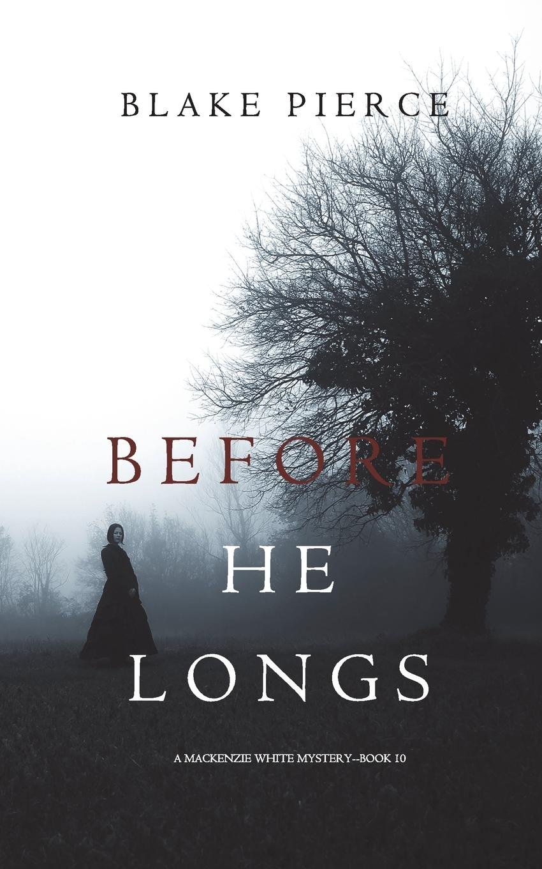 Blake Pierce Before He Longs (A Mackenzie White Mystery-Book 10) блейк пирс before he longs