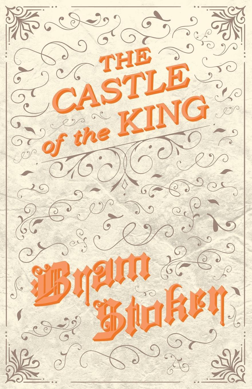 Bram Stoker The Castle of the King stoker b the jewel of seven stars