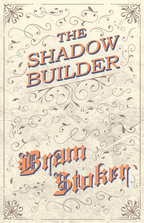 Bram Stoker The Shadow Builder stoker b the jewel of seven stars