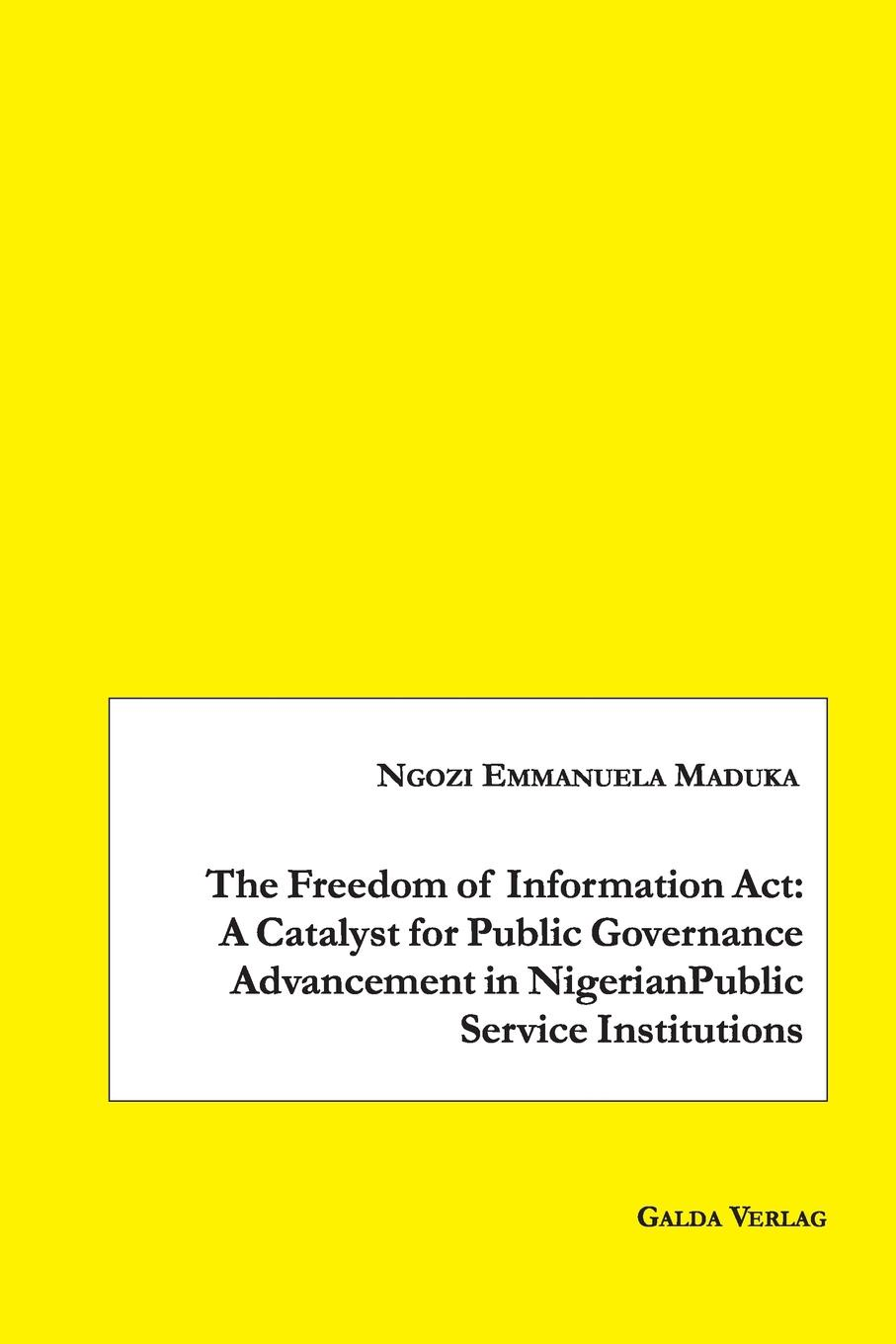 Ngozi Emmanuela Maduka The Freedom of Information Act. A Catalyst for Public Governance Advancement in Nigerian Public Service Institutions blessing adegoke effect of training on employees productivity in public service organisation