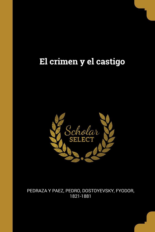 Pedro Pedraza y Paez, Фёдор Михайлович Достоевский El crimen y el castigo