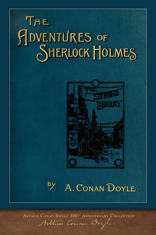 Arthur Conan Doyle The Adventures of Sherlock Holmes. 100th Anniversary Collection