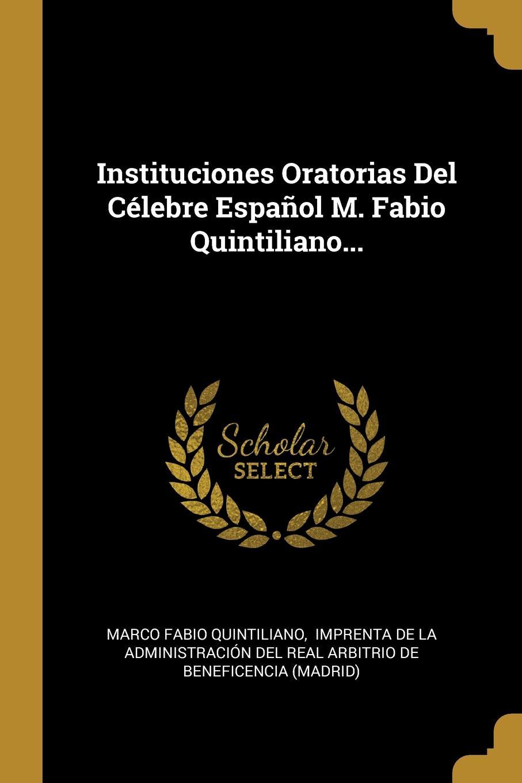 Marco Fabio Quintiliano Instituciones Oratorias Del Celebre Espanol M. Fabio Quintiliano... marco fabio quintiliano quintilian m f quintilianus