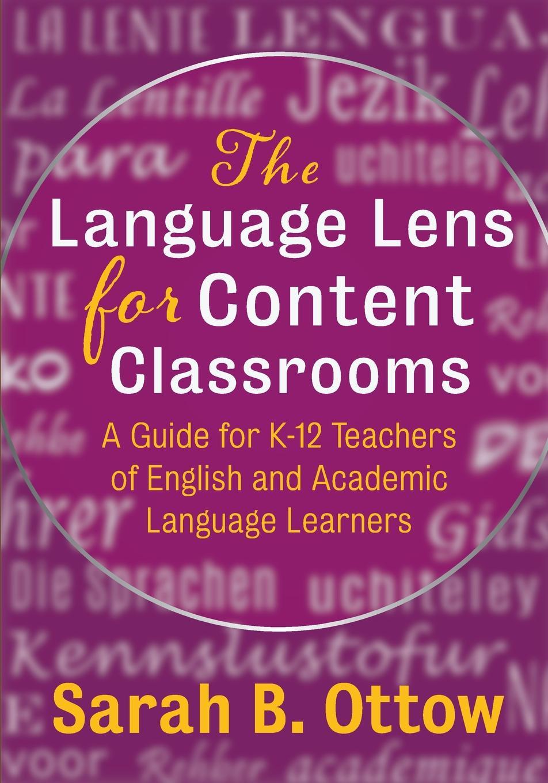 цены на Sarah B Ottow The Language Lens for Content Classrooms. A Guide for K-12 Teachers of English and Academic Language Learners  в интернет-магазинах