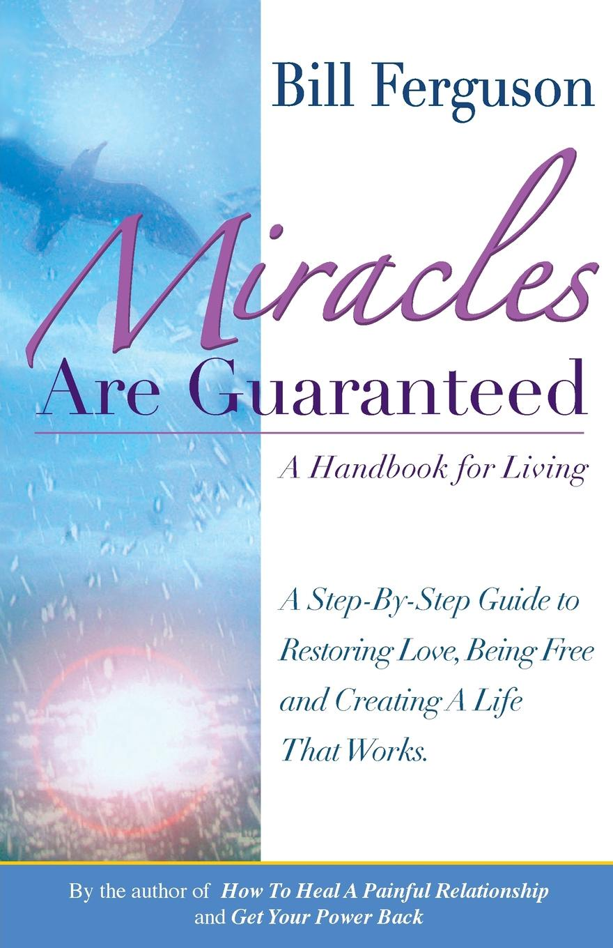 Bill Ferguson Miracles Are Guaranteed. A handbook for living lisa mcleod earle leading with noble purpose how to create a tribe of true believers
