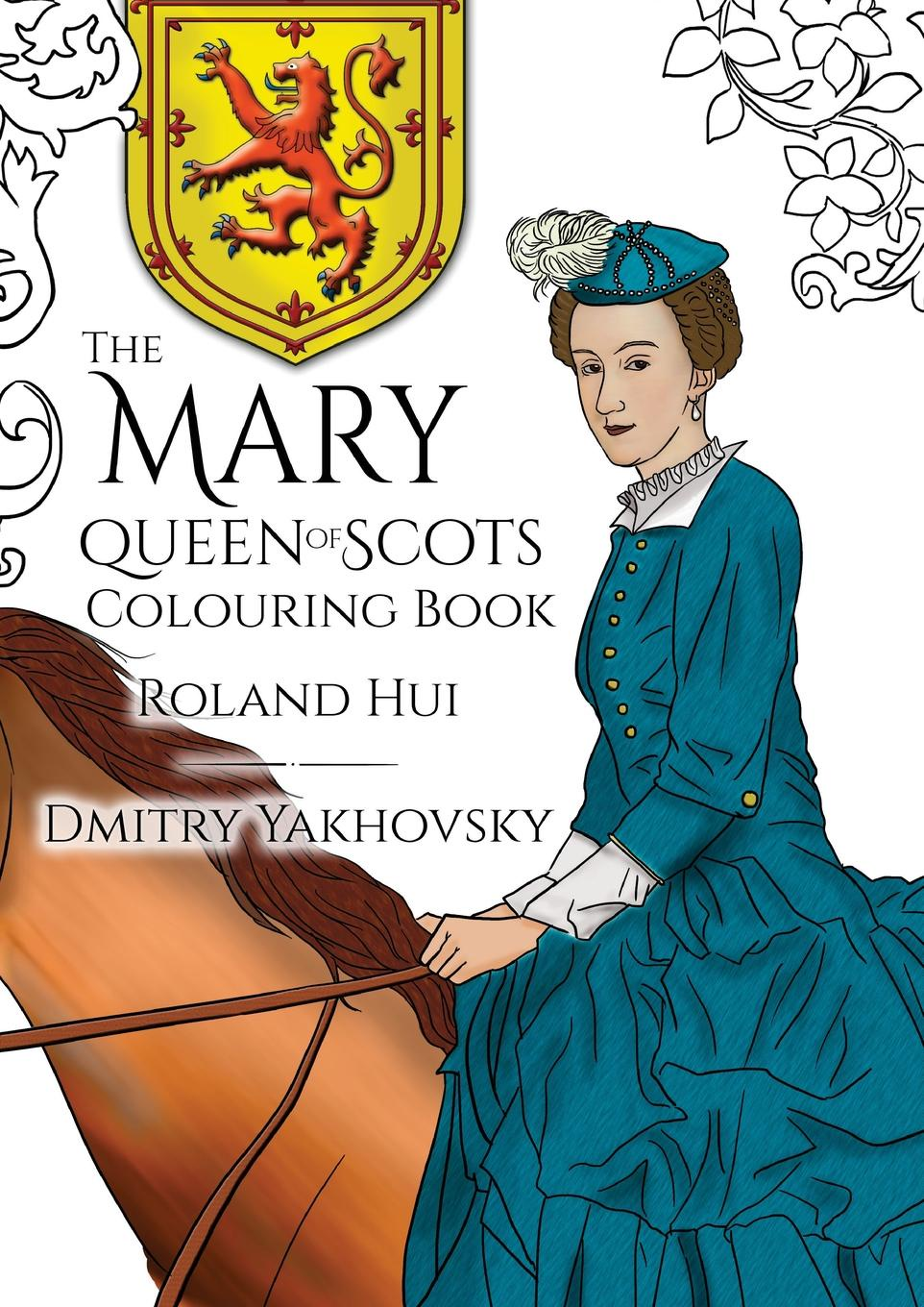 Roland Hui The Mary, Queen of Scots Colouring Book wade mary hazelton blanchard our little cuban cousin