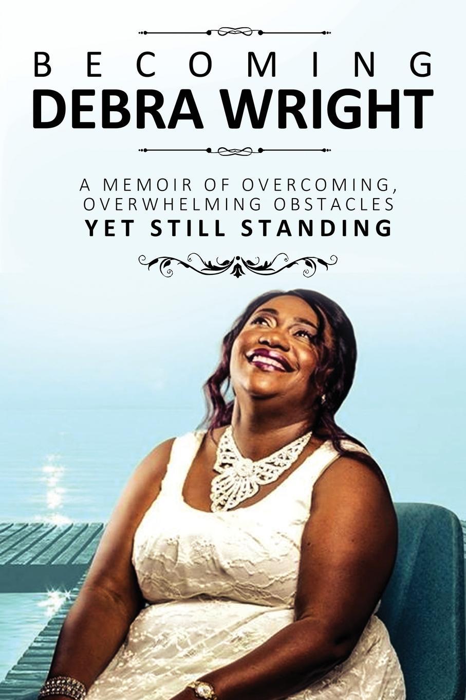 Debra Wright Becoming Debra Wright. Overcoming Overwhelming Obstacles Yet Still Standing debra regan marriage confidential