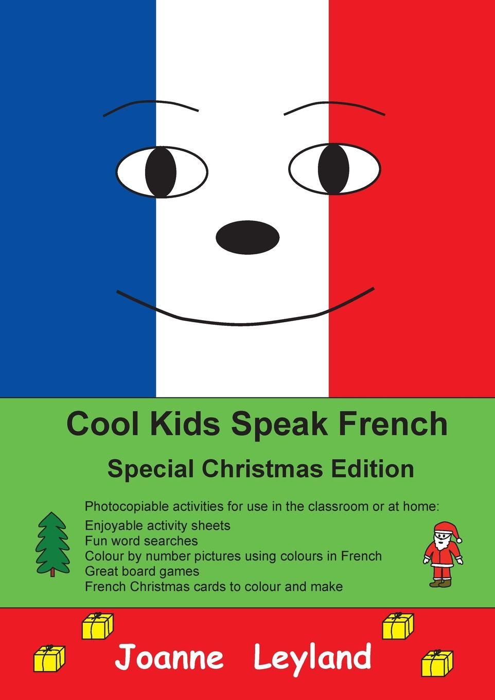 Joanne Leyland Cool Kids Speak French - Special Christmas Edition. Photocopiable activities for use in the classroom or at home 20 christmas cards to colour