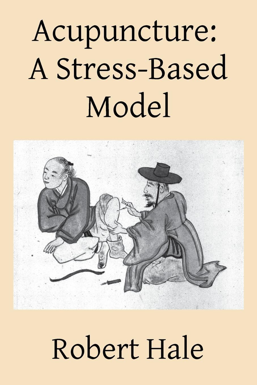лучшая цена Robert Hale Acupuncture. A Stress-Based Model
