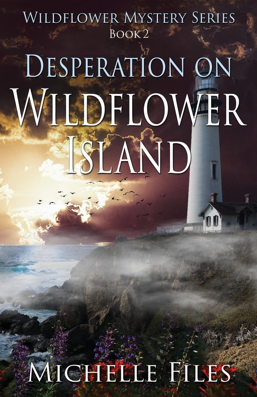 Michelle Files Desperation on Wildflower Island kevin sullivan the bundy secrets hidden files on america s worst serial killer