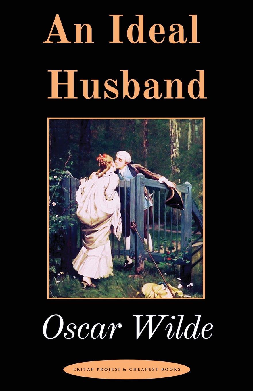Oscar Wilde An Ideal Husband. A Play oscar wilde the ballad of reading gaol a poetry