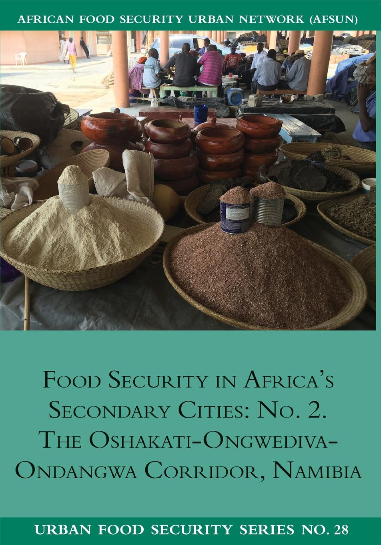 Ndeyapo Nickanor, Lawrence Kazembe, Jonathan Crush Food Security in Africa.s Secondary Cities. No. 2.: The Oshakati-Ongwediva-Ondangwa Corridor, Namibia women s indigenous knowledge in household food security