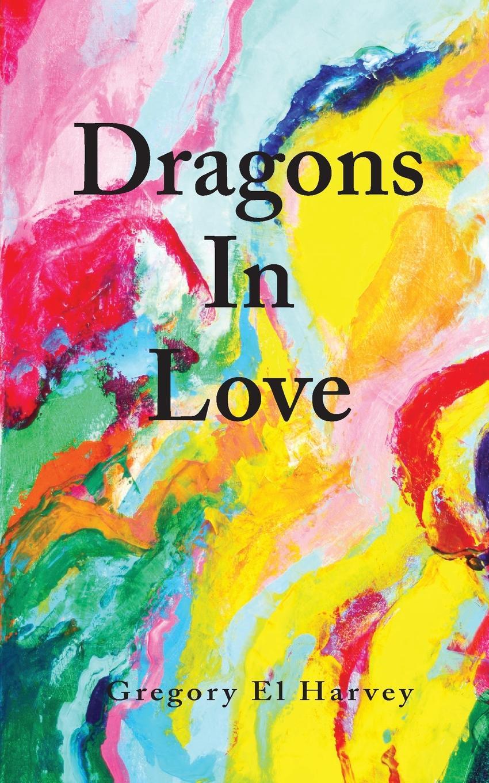 Gregory El Harvey Dragons in Love