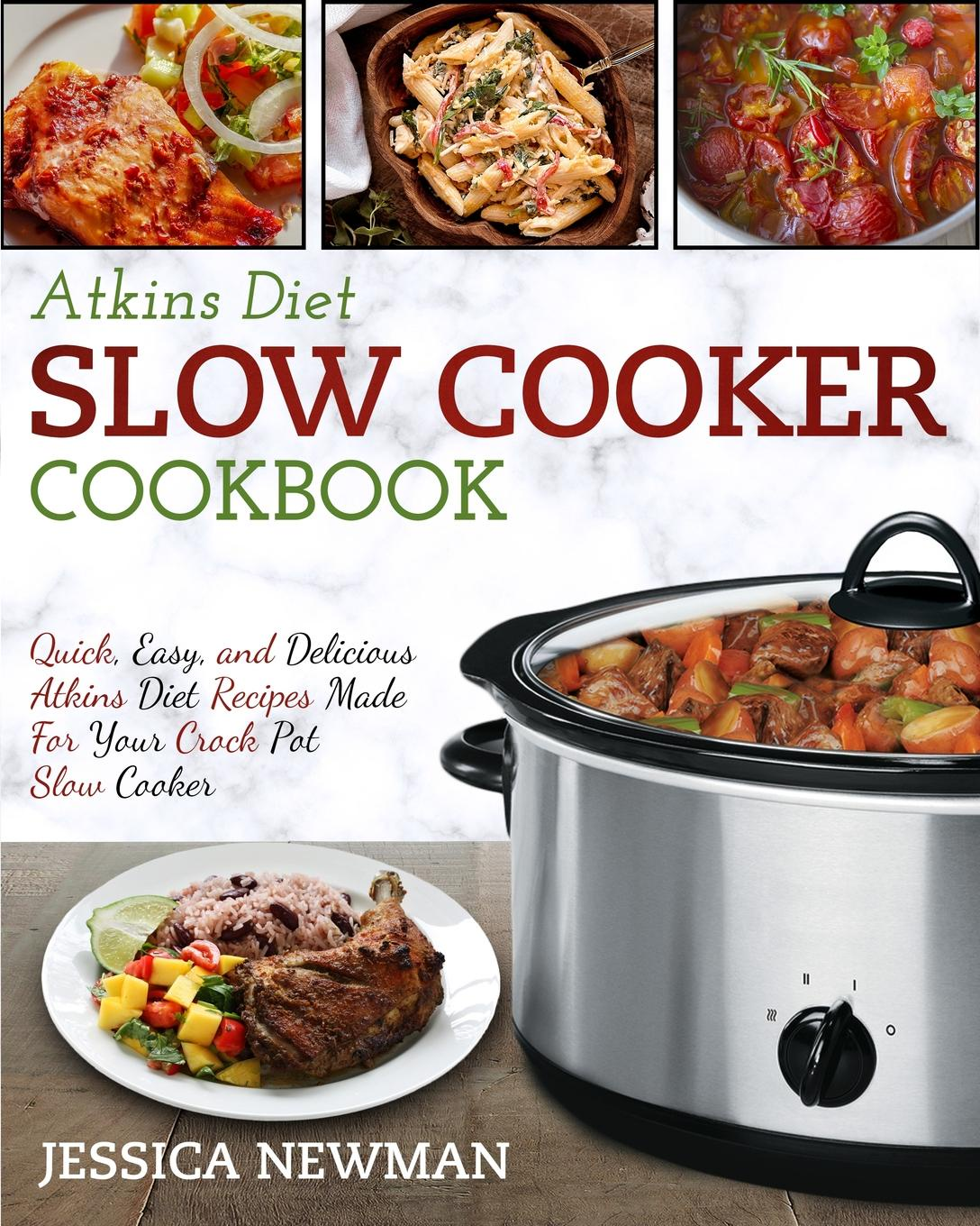 Jessica Newman Atkins Diet Slow Cooker Cookbook. Quick, Easy, and Delicious Atkins Diet Recipes Made for Your Crock Pot Slow Cooker thinking fast and slow