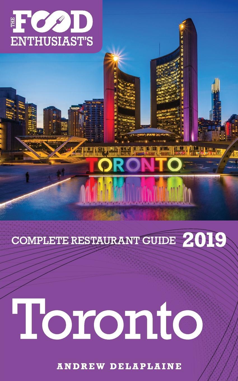 Andrew Delaplaine TORONTO - 2019 - The Food Enthusiast.s Complete Restaurant Guide