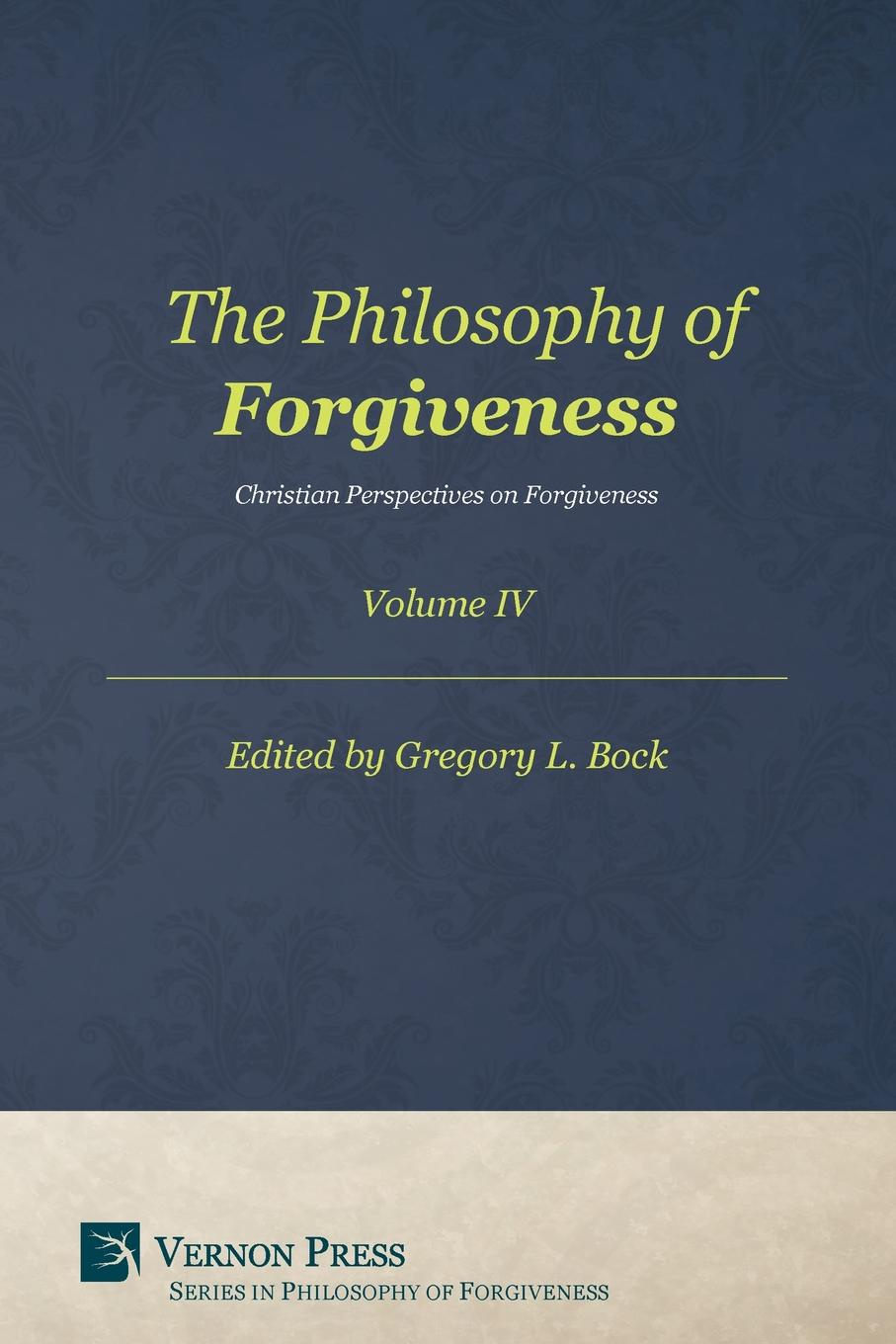 The Philosophy of Forgiveness - Volume IV. Christian Perspectives on Forgiveness alex bloch the journey to forgiveness