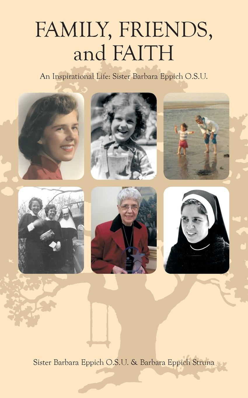 Barbara Eppich Struna, Sister Barbara Eppich O.S.U. Family, Friends, and Faith. An Inspirational Life: Sister Barbara Eppich O.S.U. george hill bottome an unvested sister recollections of mary wiltse